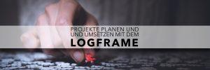 Logframe - Projekte planen und umsetzen