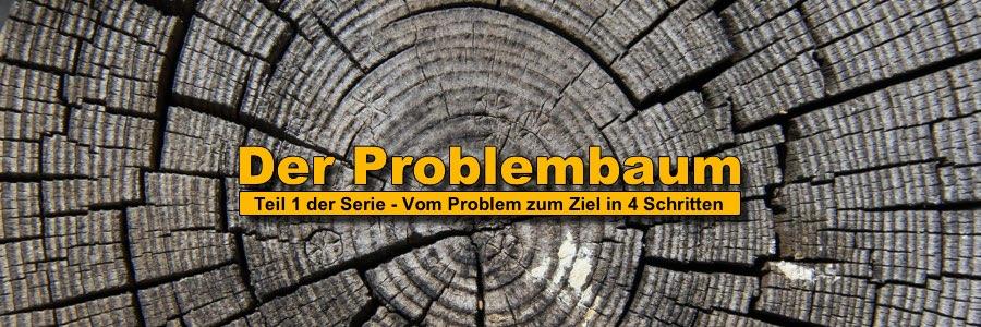 Der Problembaum (Vom Problem zum Ziel in 4 Schritten)