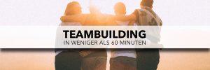 TEAMBUILDING in weniger als 60 Minuten
