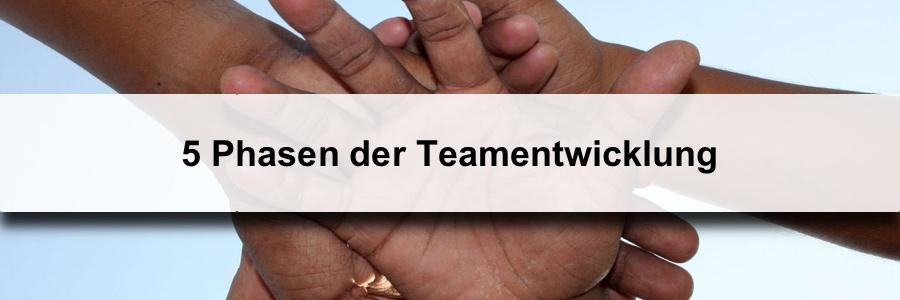 5 Phasen der Teamentwicklung (nach Tuckman)