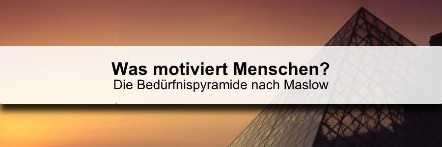 Was motiviert Menschen? - Die Bedürfnispyramide nach Maslow