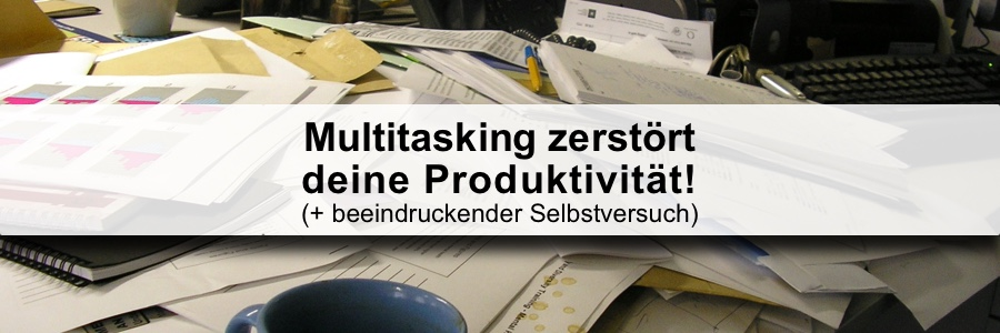 Multitasking zerstört deine Produktivität!