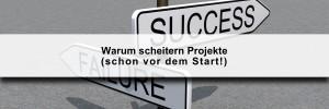 Warum scheitern Projekte (schon vor dem Start)