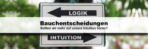 Bauchentscheidungen - Intuition