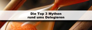 3 Mythen rund ums Delegieren