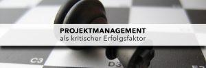 Projektmanagement als kritischer Erfolgsfaktor