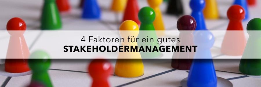 4 Faktoren für ein gutes Stakeholdermanagement