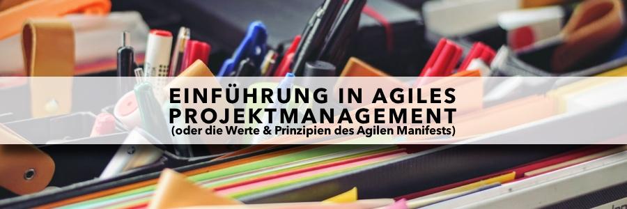 Einführung in agiles Projektmanagement (oder die Werte und Prinzipien des Agilen Manifests)