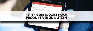 10 Tipps um Todoist noch produktiver zu nutzen