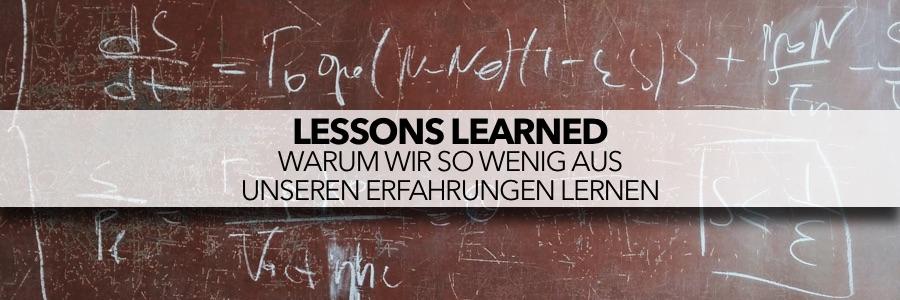 Lessons Learned - Warum wir so wenig aus unseren Erfahrungen lernen