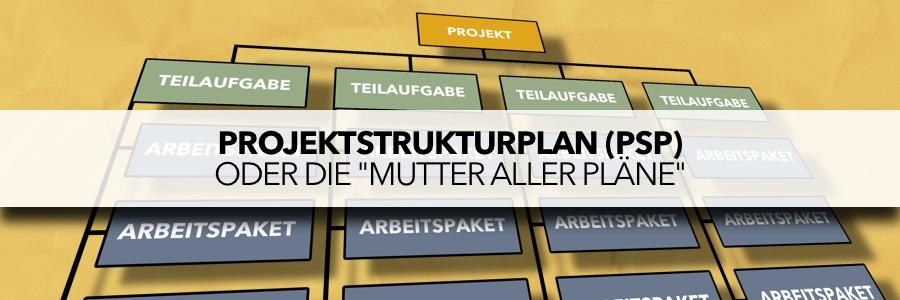 Projektstrukturplan (PSP) - Die Mutter aller Pläne