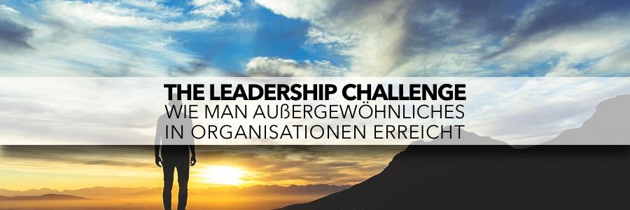The Leadership Challenge - Wie man Außergewöhnliches in Organisationen erreicht