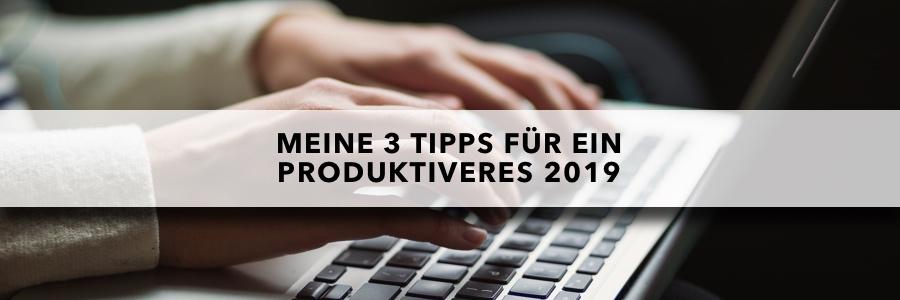 3 Tipps für ein produktiveres 2019