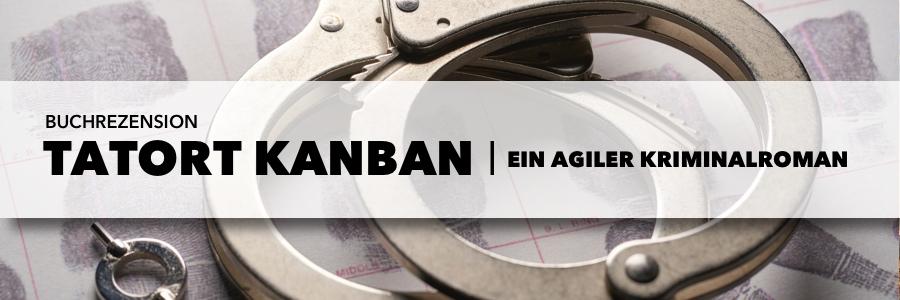 Tatort Kanban - Ein agiler Kriminalroman