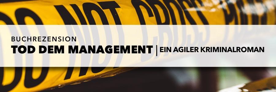 Tod dem Management - ein agiler Kriminalroman